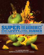 Superfreakonomics, Illustrated Edition : Global Cooling, Patriotic Prostitutes, and Why Suicide Bombers Should Buy Life Insurance - Steven D Levitt