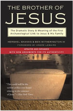 The Brother of Jesus : The Dramatic Story & Meaning of the First Archaeological Link to Jesus & His Family - Hershel Shanks