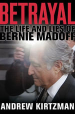 Betrayal : The Life and Lies of Bernie Madoff - Andrew Kirtzman