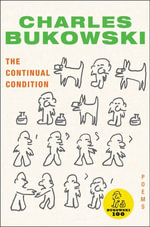 The Continual Condition : Poems - Charles Bukowski