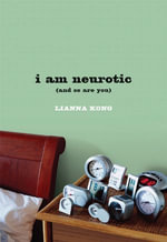 i am neurotic : (and so are you) - Lianna Kong