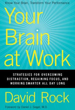 Your Brain at Work : Strategies for Overcoming Distraction, Regaining Focus, and Working Smarter All Day Long - David Rock