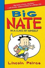 Big Nate :  In a Class by Himself ALSO PUBLISHED AS Big Nate: The Boy With The Biggest Head in the World - Lincoln Peirce