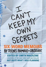 I Can't Keep My Own Secrets : Six-Word Memoirs by Teens Famous & Obscure - Larry Smith