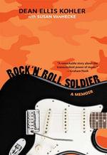 Rock 'n' Roll Soldier : A Memoir - Dean Ellis Kohler