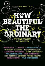 How Beautiful the Ordinary : Twelve Stories of Identity - Michael Cart