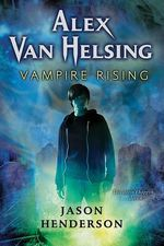 Alex Van Helsing : Vampire Rising - Jason Henderson