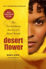 Desert Flower : The Extraordinary Journey of a Desert Nomad - Waris Dirie