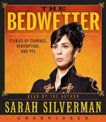 The Bedwetter: Stories of Courage, Redemption, and Pee :  Stories of Courage, Redemption, and Pee - Sarah Silverman