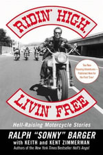 Ridin' High, Livin' Free : Hell-Raising Motorcycle Stories - Sonny Barger