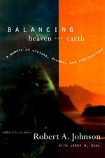 Balancing Heaven and Earth : A Memoir - Robert A. Johnson