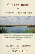 Contentment : A Way to True Happiness - Robert A. Johnson