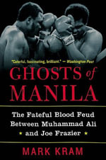 Ghosts of Manila : The Fateful Blood Feud Between Muhammad Ali and Joe Frazier - Mark Kram