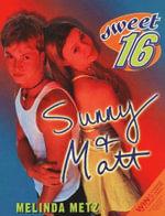 Sweet Sixteen #6 : Sunny & Matt - Melinda Metz