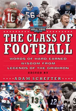 The Class of Football : Words of Hard-Earned Wisdom from Legends of the Gridiron - Adam Schefter