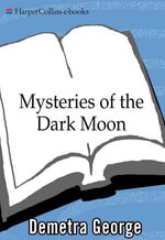 Mysteries of the Dark Moon : The Healing Power of the Dark Goddess - Demetra George