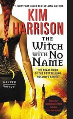 The Witch with No Name : Hollows - Kim Harrison