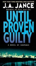 Until Proven Guilty : Beaumont Series - J A Jance