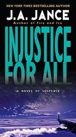 Injustice for All : J. P. Beaumont Mystery Ser. - J A Jance