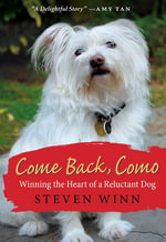 Come Back, Como : Winning the Heart of a Reluctant Dog - Steven Winn
