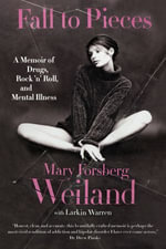 Fall to Pieces : A Memoir of Drugs, Rock 'n' Roll, and Mental Illness - Mary Forsberg Weiland