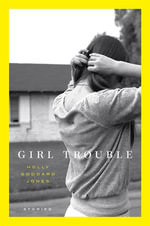 Girl Trouble : Stories - Holly Goddard Jones
