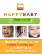 HappyBaby : The Organic Guide to Baby's First 24 Months - Robert W. Sears