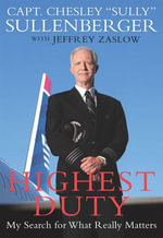 Highest Duty : My Search for What Really Matters - Captain Chesley B. Sullenberger, III