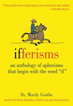 Ifferisms : An Anthology of Aphorisms That Begin with the Word