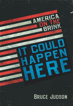 It Could Happen Here : America on the Brink - Bruce Judson