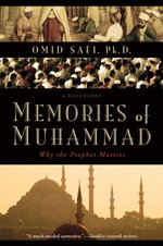 Memories of Muhammad : Why the Prophet Matters - Omid Safi