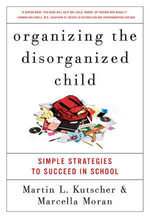 Organizing the Disorganized Child : Simple Strategies to Succeed in School - Martin L. Kutscher, M.D.