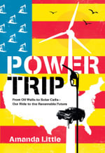 Power Trip : From Oil Wells to Solar Cells---Our Ride to the Renewable Future - Amanda Little