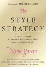 The Style Strategy : A Less-Is-More Approach to Staying Chic and Shopping Smart - Nina Garcia