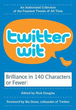 Twitter Wit : Brilliance in 140 Characters or Less - Nick Douglas