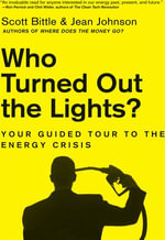 Who Turned Out the Lights? : Your Guided Tour to the Energy Crisis - Scott Bittle