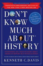 Don't Know Much about History : Everything You Need to Know about American History But Never Learned - Kenneth C Davis