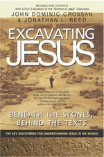Excavating Jesus : Beneath the Stones, Behind the Texts: Revised and Updated - John Dominic Crossan