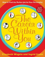 The Career Within You : How to Find the Perfect Job for Your Personality - Elizabeth Wagele