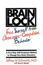 Brain Lock : Free Yourself from Obsessive-Compulsive Behavior - Jeffrey M. Schwartz