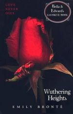 Wuthering Heights (Bella and Edward's Favourite Book!) - Emily Bronte