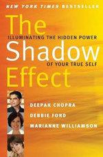 The Shadow Effect : Illuminating the Hidden Power of Your True Self - Deepak Chopra