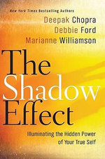 The Shadow Effect: Illuminating the Hidden Power of Your True Self :  Illuminating the Hidden Power of Your True Self - Deepak Chopra