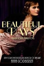 Beautiful Days : A Bright Young Things Novel - Anna Godbersen