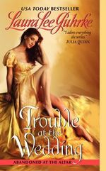 Trouble at the Wedding : Abandoned at the Altar Series : Book 3 - Laura Lee Guhrke