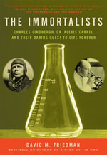The Immortalists : Charles Lindbergh, Dr. Alexis Carrel, and Their Daring Quest to Live Forever - David M. Friedman