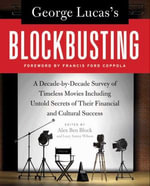 George Lucas's Blockbusting : A Decade-by-Decade Survey of Timeless Movies Including Untold Secrets of Their Financial and Cultural Success - Alex Ben Block