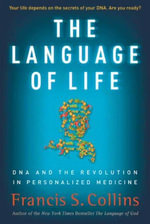 The Language of Life : DNA and the Revolution in Personalized Medicine - Francis S. Collins