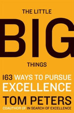 The Little Big Things : 163 Ways to Pursue EXCELLENCE - Thomas J. Peters
