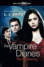 The Awakening : The Vampire Diaries: Book 1: TV tie-in - L. J. Smith